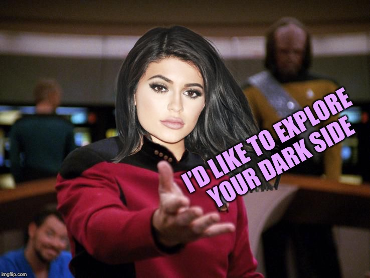Kylie on Deck | I'D LIKE TO EXPLORE YOUR DARK SIDE | image tagged in kylie on deck | made w/ Imgflip meme maker