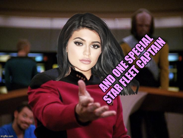 Kylie on Deck | AND ONE SPECIAL STAR FLEET CAPTAIN | image tagged in kylie on deck | made w/ Imgflip meme maker
