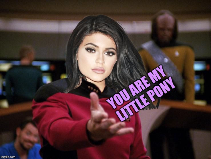 Kylie on Deck | YOU ARE MY LITTLE PONY | image tagged in kylie on deck | made w/ Imgflip meme maker
