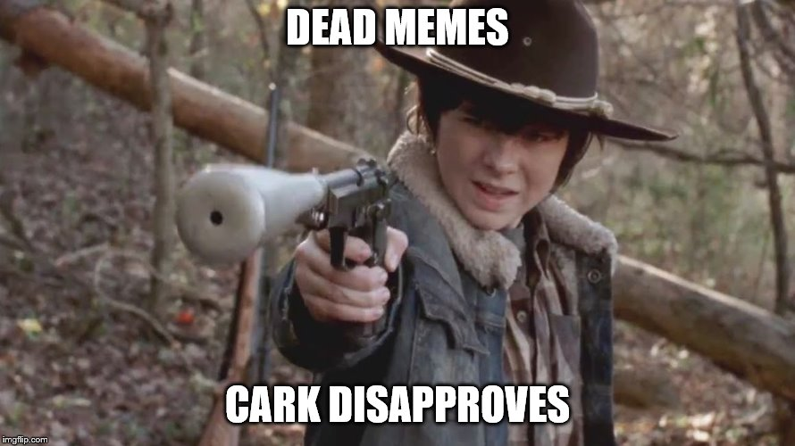 X, Carl Disapproved | DEAD MEMES CARK DISAPPROVES | image tagged in x,carl disapproved | made w/ Imgflip meme maker