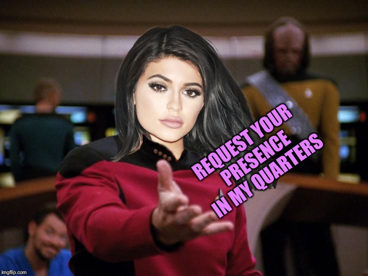 Kylie on Deck | REQUEST YOUR PRESENCE IN MY QUARTERS | image tagged in kylie on deck | made w/ Imgflip meme maker