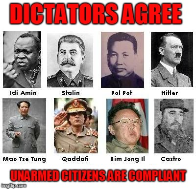 DICTATORS AGREE UNARMED CITIZENS ARE COMPLIANT | made w/ Imgflip meme maker