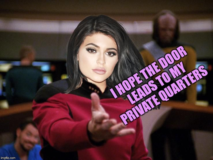 Kylie on Deck | I HOPE THE DOOR LEADS TO MY PRIVATE QUARTERS | image tagged in kylie on deck | made w/ Imgflip meme maker