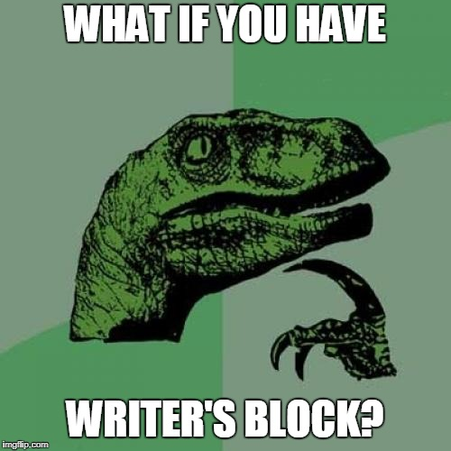 Philosoraptor Meme | WHAT IF YOU HAVE WRITER'S BLOCK? | image tagged in memes,philosoraptor | made w/ Imgflip meme maker