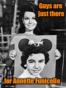 Guys are just there for Annette Funicello | made w/ Imgflip meme maker