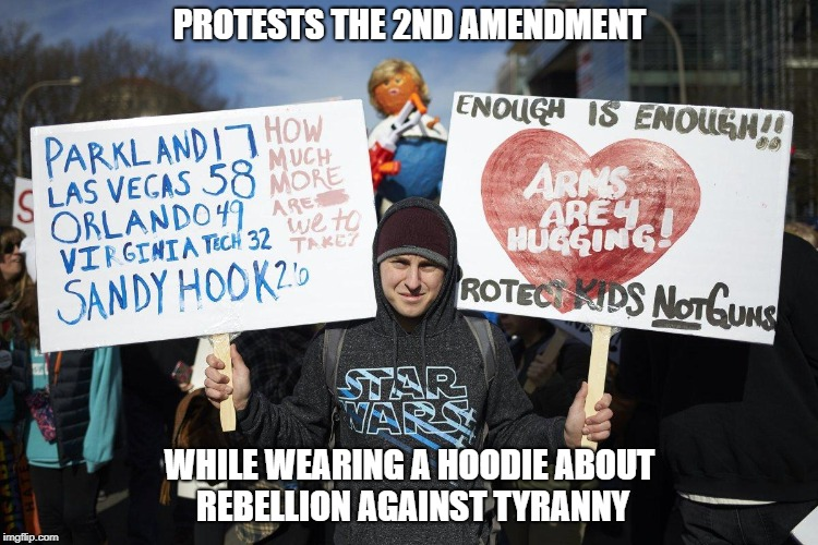 PROTESTS THE 2ND AMENDMENT WHILE WEARING A HOODIE ABOUT REBELLION AGAINST TYRANNY | made w/ Imgflip meme maker