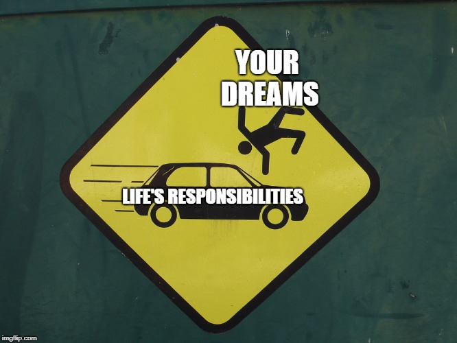 Don't Get Hit | LIFE'S RESPONSIBILITIES YOUR DREAMS | image tagged in don't get hit | made w/ Imgflip meme maker