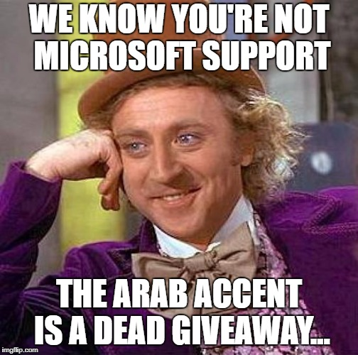 Gigs Up Scammers | WE KNOW YOU'RE NOT MICROSOFT SUPPORT THE ARAB ACCENT IS A DEAD GIVEAWAY... | image tagged in memes,creepy condescending wonka,scam,internet scam | made w/ Imgflip meme maker