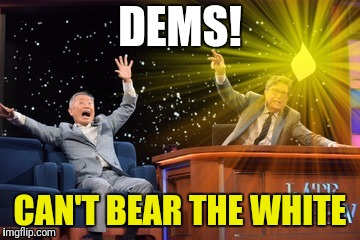 DEMS! CAN'T BEAR THE WHITE | made w/ Imgflip meme maker