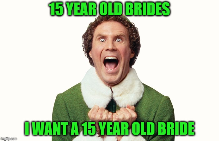 Elf the Pervert after reading that since 1999 Missouri has been a wedding destination for more than 1,000 15-year-old brides | 15 YEAR OLD BRIDES I WANT A 15 YEAR OLD BRIDE | image tagged in buddy the elf excited,memes,old pervert,missouri,weddings,sad but true | made w/ Imgflip meme maker