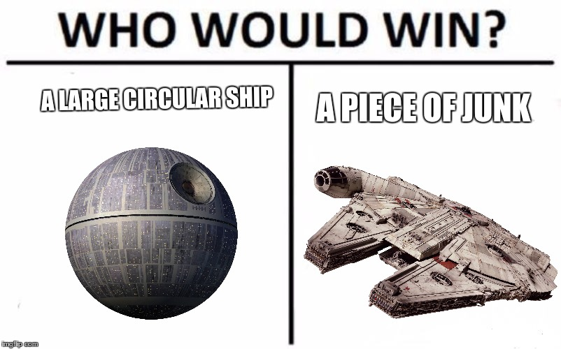 Who Would Win? Meme | A LARGE CIRCULAR SHIP A PIECE OF JUNK | image tagged in memes,who would win | made w/ Imgflip meme maker