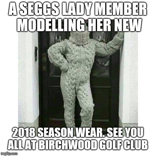 Winter in Ontario | A SEGGS LADY MEMBER MODELLING HER NEW 2018 SEASON WEAR. SEE YOU ALL AT BIRCHWOOD GOLF CLUB | image tagged in winter in ontario | made w/ Imgflip meme maker