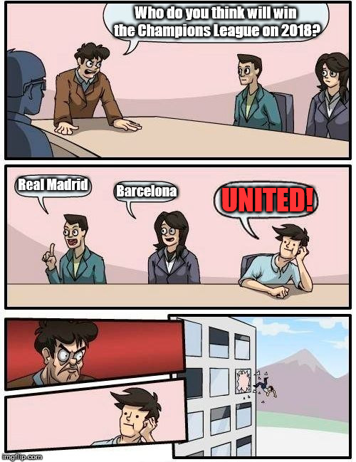 Champions League winner 2018 | Who do you think will win the Champions League on 2018? Real Madrid Barcelona UNITED! | image tagged in memes,boardroom meeting suggestion,football,champions league | made w/ Imgflip meme maker