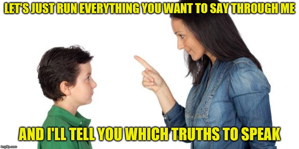 LET'S JUST RUN EVERYTHING YOU WANT TO SAY THROUGH ME AND I'LL TELL YOU WHICH TRUTHS TO SPEAK | made w/ Imgflip meme maker