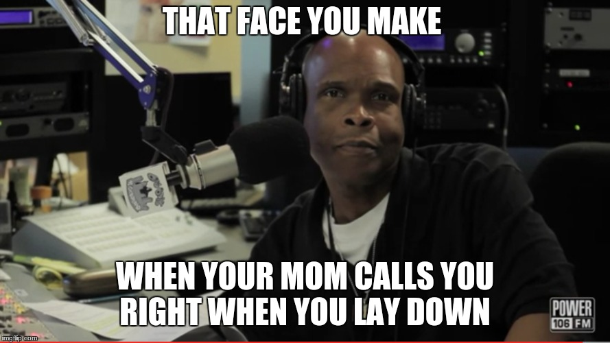 THAT FACE YOU MAKE WHEN YOUR MOM CALLS YOU RIGHT WHEN YOU LAY DOWN | image tagged in really | made w/ Imgflip meme maker