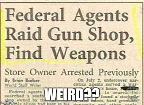 Gun control?? | WEIRD?? | image tagged in memes,funny,gun control,weird,agents | made w/ Imgflip meme maker