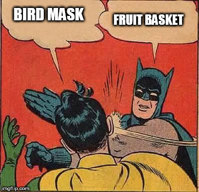 batman & the fruitcake    | BIRD MASK FRUIT BASKET | image tagged in memes,batman slapping robin,fruity,bird | made w/ Imgflip meme maker