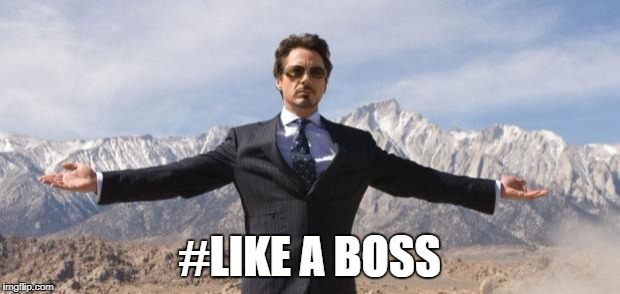 tony stark like a boss | #LIKE A BOSS | image tagged in tony stark like a boss | made w/ Imgflip meme maker