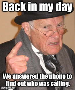 Back In My Day Meme | Back in my day We answered the phone to find out who was calling. | image tagged in memes,back in my day | made w/ Imgflip meme maker