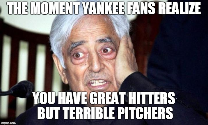 THE MOMENT YANKEE FANS REALIZE YOU HAVE GREAT HITTERS BUT TERRIBLE PITCHERS | image tagged in yankees suck,red sox | made w/ Imgflip meme maker