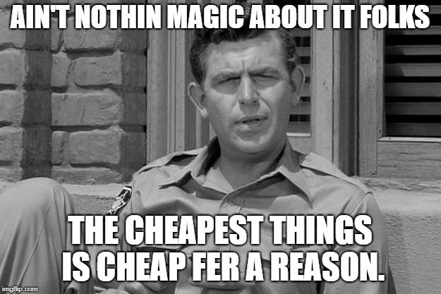 AIN'T NOTHIN MAGIC ABOUT IT FOLKS THE CHEAPEST THINGS IS CHEAP FER A REASON. | image tagged in andy griffith trump | made w/ Imgflip meme maker