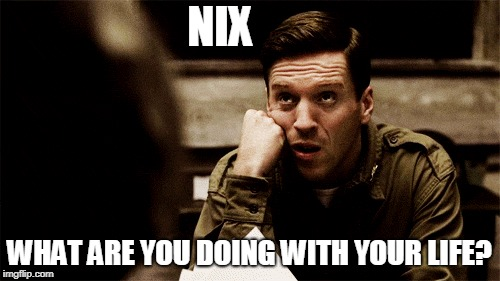 NIX WHAT ARE YOU DOING WITH YOUR LIFE? | made w/ Imgflip meme maker