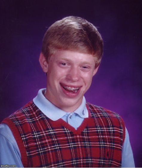 Bad Luck Brian Meme | . | image tagged in memes,bad luck brian | made w/ Imgflip meme maker
