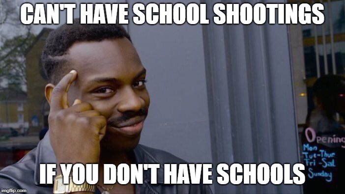 Roll Safe Think About It Meme | CAN'T HAVE SCHOOL SHOOTINGS IF YOU DON'T HAVE SCHOOLS | image tagged in memes,roll safe think about it | made w/ Imgflip meme maker
