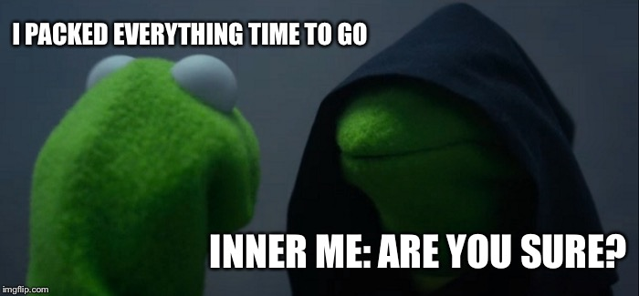 Evil Kermit Meme | I PACKED EVERYTHING TIME TO GO INNER ME: ARE YOU SURE? | image tagged in memes,evil kermit | made w/ Imgflip meme maker