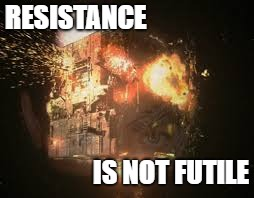 RESISTANCE IS NOT FUTILE | image tagged in borg | made w/ Imgflip meme maker
