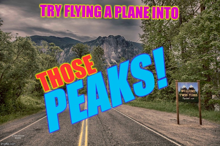 TRY FLYING A PLANE INTO PEAKS! THOSE | made w/ Imgflip meme maker