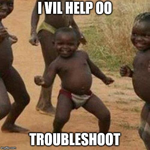 Third World Success Kid Meme | I VIL HELP OO TROUBLESHOOT | image tagged in memes,third world success kid | made w/ Imgflip meme maker