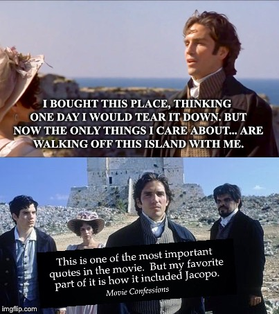 The Count of Monte Cristo |  I BOUGHT THIS PLACE, THINKING ONE DAY I WOULD TEAR IT DOWN. BUT NOW THE ONLY THINGS I CARE ABOUT... ARE WALKING OFF THIS ISLAND WITH ME. | image tagged in count of monte cristo,movie quotes,movies,book,revenge,movie | made w/ Imgflip meme maker