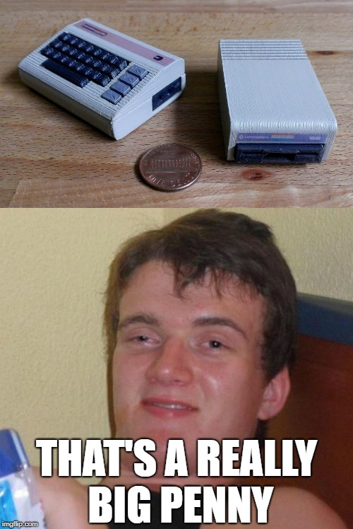 Microprocessor  | THAT'S A REALLY BIG PENNY | image tagged in funny memes,10 guy,commodore 64,miniatures | made w/ Imgflip meme maker