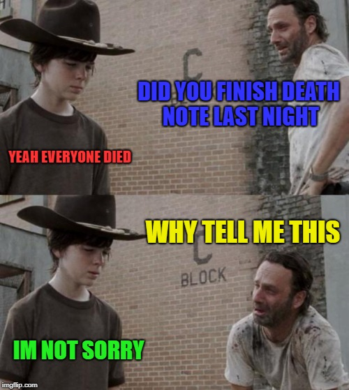 Rick and Carl Meme | DID YOU FINISH DEATH NOTE LAST NIGHT YEAH EVERYONE DIED WHY TELL ME THIS IM NOT SORRY | image tagged in memes,rick and carl | made w/ Imgflip meme maker