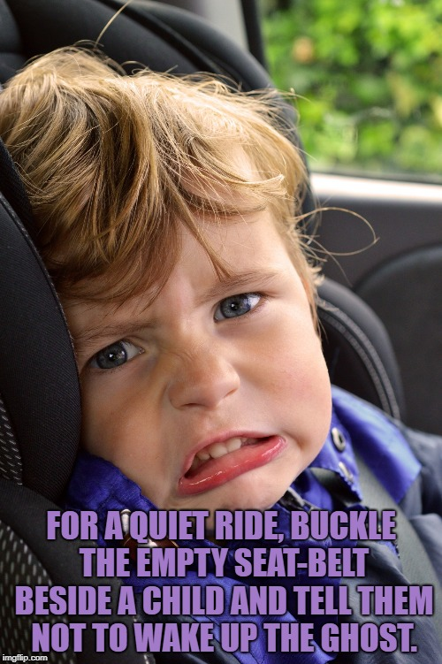 FOR A QUIET RIDE, BUCKLE THE EMPTY SEAT-BELT BESIDE A CHILD AND TELL THEM NOT TO WAKE UP THE GHOST. | image tagged in kids,funny,memes,funny memes,car | made w/ Imgflip meme maker