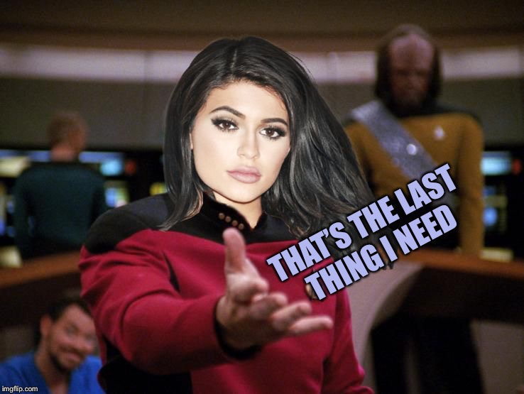 Kylie on Deck | THAT'S THE LAST THING I NEED | image tagged in kylie on deck | made w/ Imgflip meme maker