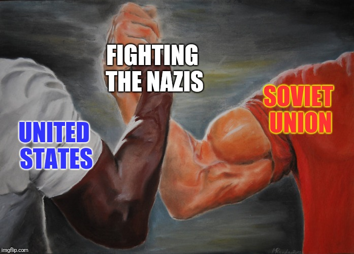 My OC history meme | SOVIET UNION FIGHTING THE NAZIS UNITED STATES | image tagged in predator handshake,memes,history,united states,soviet union,nazis | made w/ Imgflip meme maker