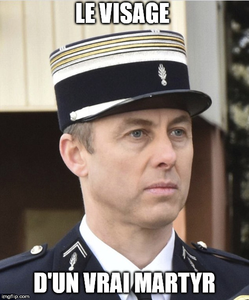 Arnaud Beltrame  | LE VISAGE D'UN VRAI MARTYR | image tagged in french hero | made w/ Imgflip meme maker