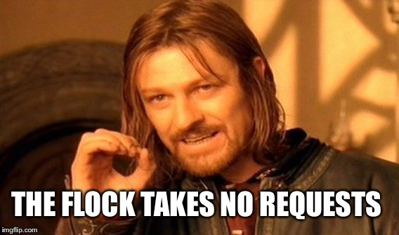 One Does Not Simply Meme | THE FLOCK TAKES NO REQUESTS | image tagged in memes,one does not simply | made w/ Imgflip meme maker