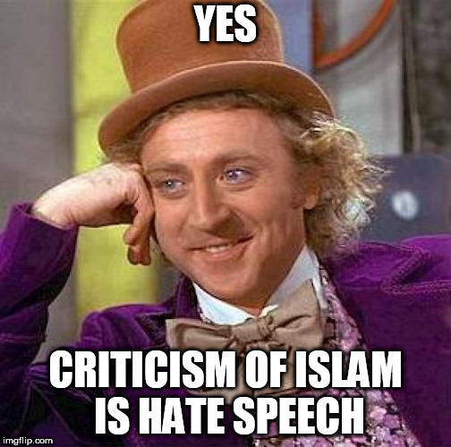 Creepy Condescending Wonka Meme | YES CRITICISM OF ISLAM IS HATE SPEECH | image tagged in memes,creepy condescending wonka,islam,islamophobia,anti-islamophobia,anti islamophobia | made w/ Imgflip meme maker