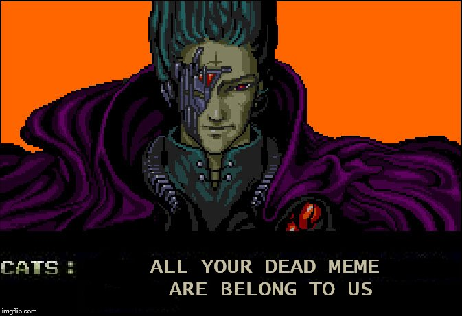 Dead memes week! A thecoffeemaster and SilicaSandwhich event! (March 23-29) | ALL YOUR DEAD MEME ARE BELONG TO US | image tagged in memes,dead memes week,all your base are belong to us | made w/ Imgflip meme maker
