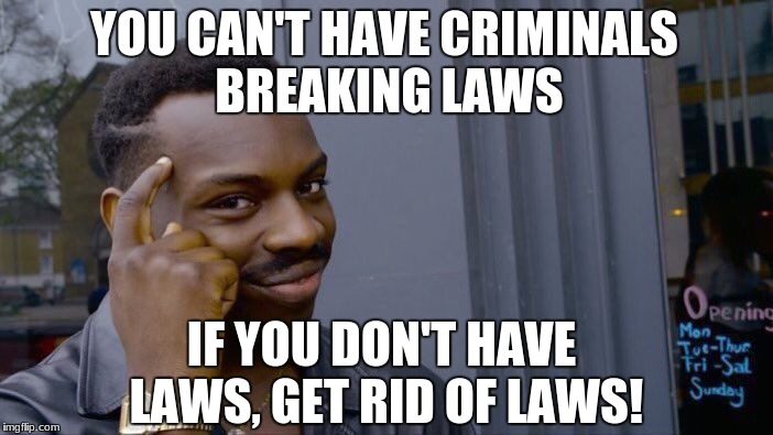 Roll Safe Think About It Meme | YOU CAN'T HAVE CRIMINALS BREAKING LAWS IF YOU DON'T HAVE LAWS, GET RID OF LAWS! | image tagged in memes,roll safe think about it,laws,criminals,duh | made w/ Imgflip meme maker