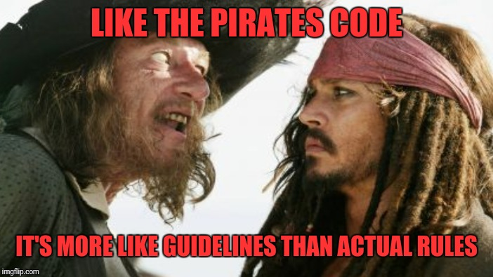 LIKE THE PIRATES CODE IT'S MORE LIKE GUIDELINES THAN ACTUAL RULES | made w/ Imgflip meme maker