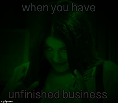 Mima at 3 a.m. | when you have unfinished business | image tagged in night mima,memes | made w/ Imgflip meme maker