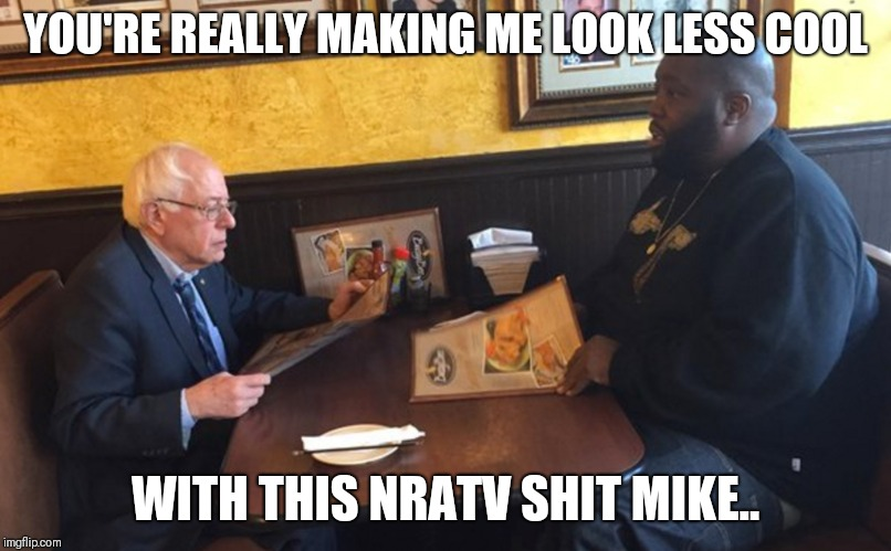 Damnit Mike | YOU'RE REALLY MAKING ME LOOK LESS COOL WITH THIS NRATV SHIT MIKE.. | image tagged in bernie sanders,nra,killer | made w/ Imgflip meme maker