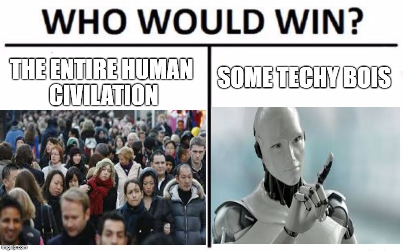 THE ENTIRE HUMAN CIVILATION SOME TECHY BOIS | image tagged in who would win | made w/ Imgflip meme maker