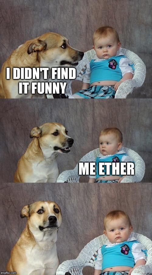 I DIDN'T FIND IT FUNNY ME ETHER | made w/ Imgflip meme maker
