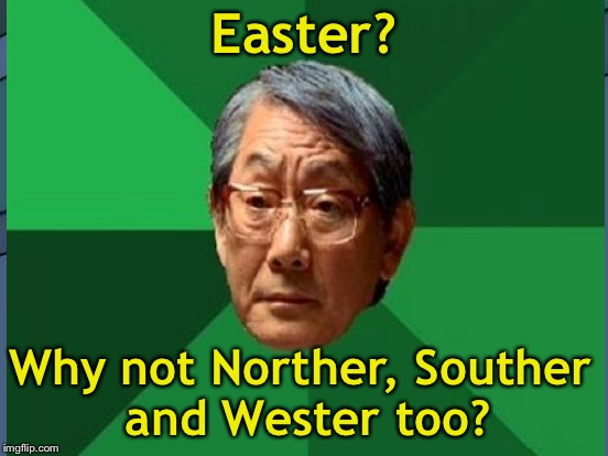Easter? Why not Norther, Souther and Wester too? | made w/ Imgflip meme maker