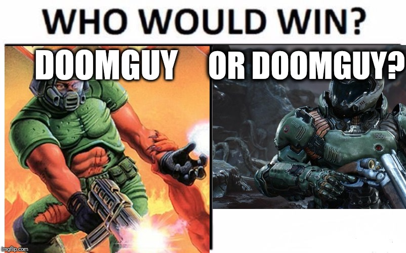 I don't know, but I think Doomguy wins this one... | DOOMGUY OR DOOMGUY? | image tagged in memes,doom,doomguy,who would win,namesake | made w/ Imgflip meme maker